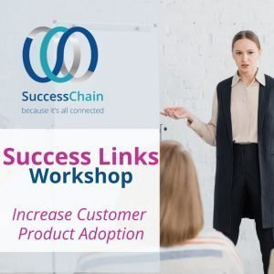 Product - Success Link Workshop1 - Increase Customer Product Adoption